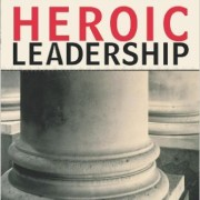 Heroic Leadership: Best Practices from a 450-Year-Old Company That Changed the World