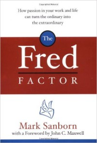 The Fred Factor: How passion in your life can turn the ordinary into the extraordinary