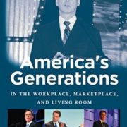 America's Generations: In the Workplace, Marketplace, and Living Room