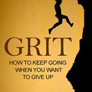 Grit: How to Keep Going When You Want to Give Up