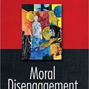 Moral Disengagement: How Good People Can Do harm and Live with Themselves
